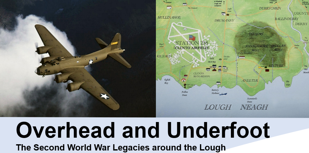 Overhead and Underfoot: Legacies of World War II around Lough Neagh